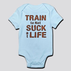 Train to not Suck at Life Infant Bodysuit