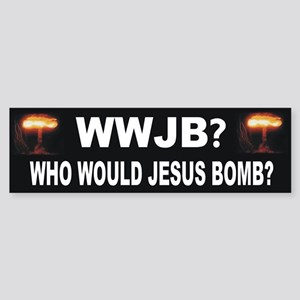 Who Would Jesus Bomb? Anti-War Bumper Sticker