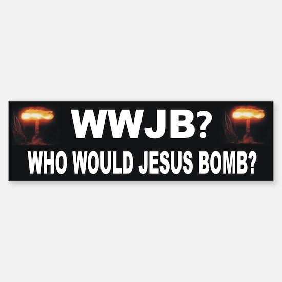 Who Would Jesus Bomb? Anti-War Bumper Bumper Bumper Sticker
