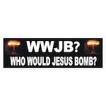 Who Would Jesus Bomb? Anti-War Bumper Sticker