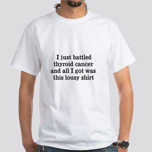 I just battled thyroid cancer White T-Shirt