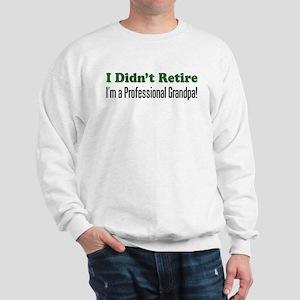 I Didn't Retire - Professiona Sweatshirt