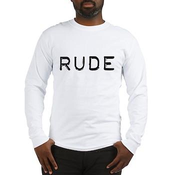 Rude Long Sleeve T-Shirt