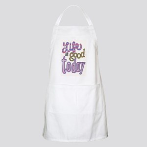 Life is Good Today Apron