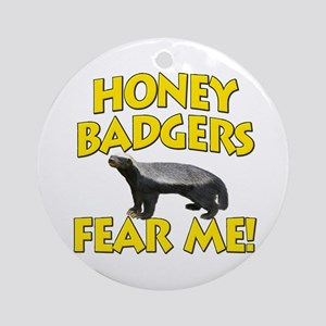 Honey Badgers Fear Me! Ornament (Round)