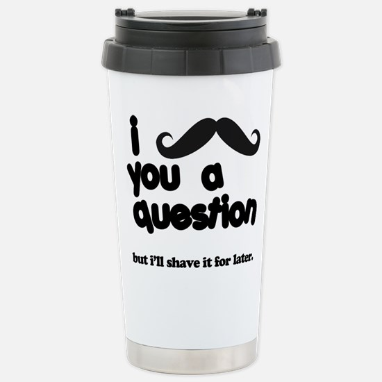 i moustache you a question Stainless Steel Travel