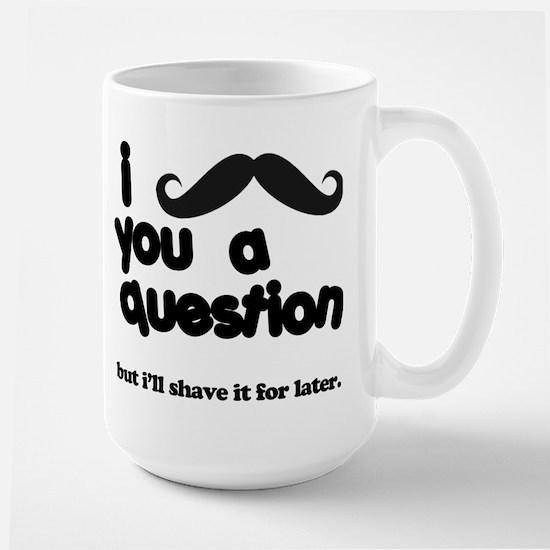 i moustache you a question Large Mug