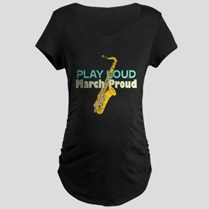 Play Loud March Proud Sax Maternity Dark T-Shirt