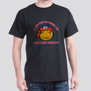 Have you hugged a Haitian today? Dark T-Shirt