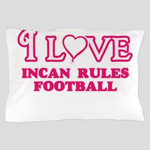 I Love Incan Rules Football Pillow Case