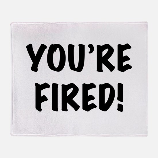You're Fired Throw Blanket