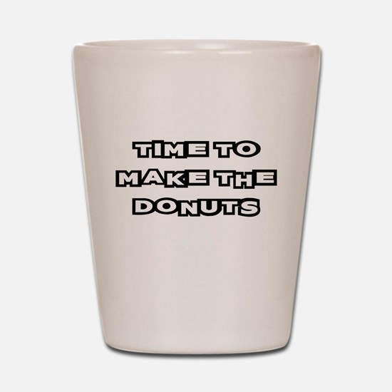 Make The Donuts Shot Glass