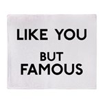 Like You But Famous Throw Blanket