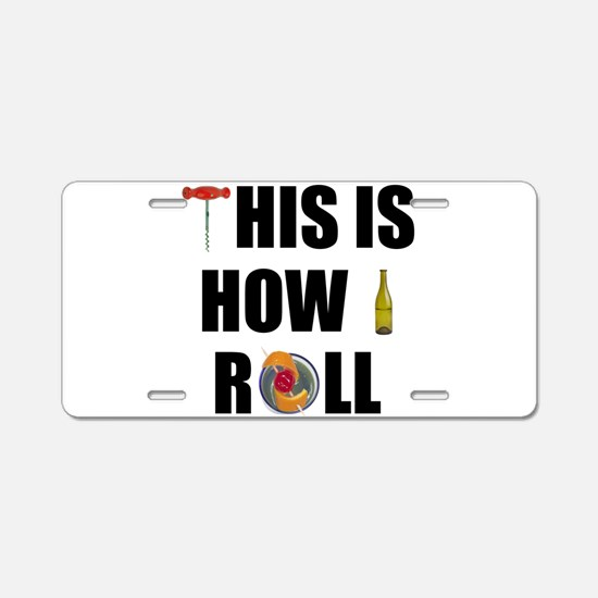 This is How I Roll Aluminum License Plate