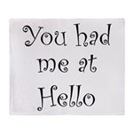 You Had Me At Hello Throw Blanket