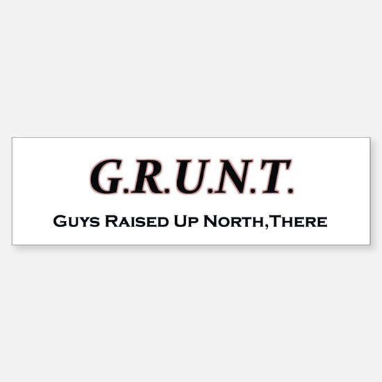 """""""Guys Raised Up North There""""(GRUNT) Bump"""