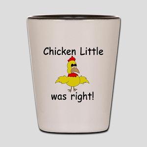 Chicken Little Was Right Shot Glass