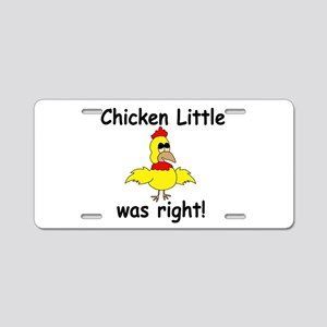 Chicken Little Was Right Aluminum License Plate