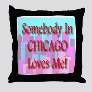 Somebody In Chicago Loves Me! Throw Pillow