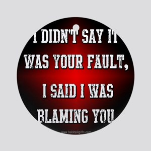 It's Not Your Fault... Ornament (Round)