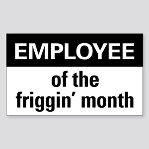 Employee of the friggin'month Sticker (Rectangle)