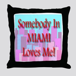 Somebody In Miami Loves Me! Throw Pillow