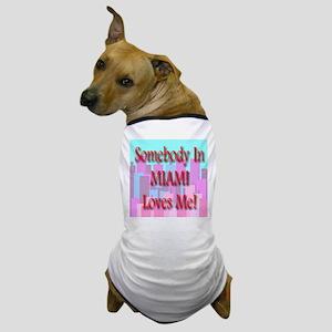 Somebody In Miami Loves Me! Dog T-Shirt