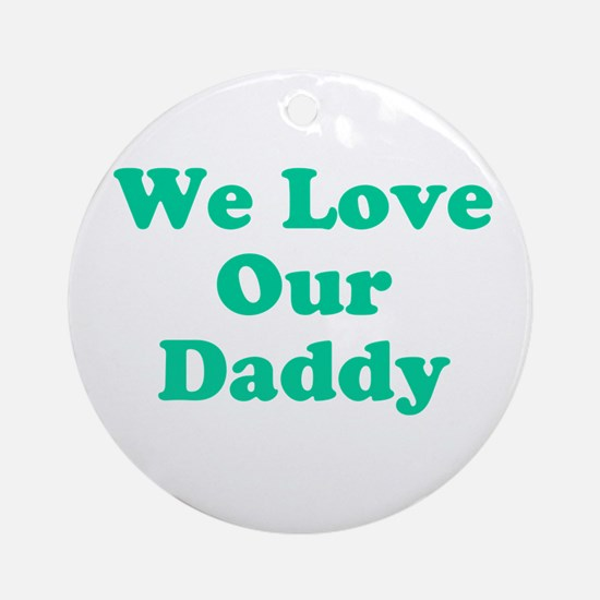 We Love Our Daddy Ornament (Round)