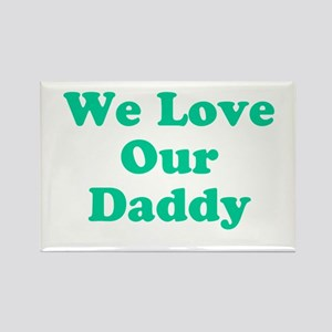 We Love Our Daddy Rectangle Magnet