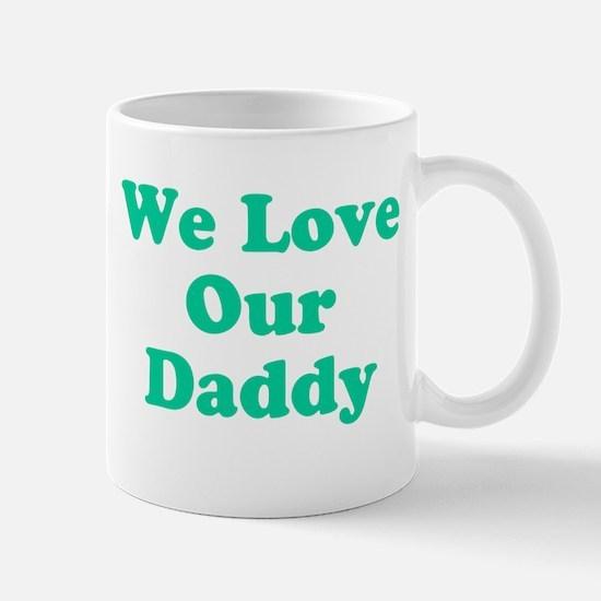 We Love Our Daddy Mug