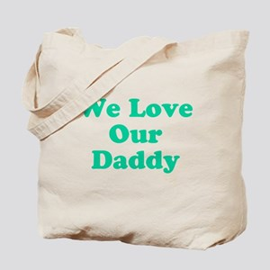 We Love Our Daddy Tote Bag