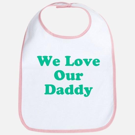 We Love Our Daddy Bib