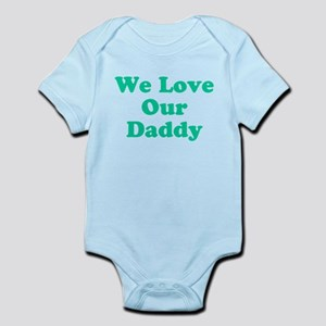 We Love Our Daddy Infant Bodysuit