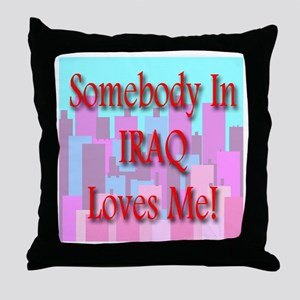 Somebody In Iraq Loves Me! Throw Pillow