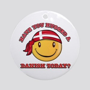 Have you hugged a Danish today? Ornament (Round)