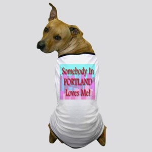 Somebody In Portland Loves Me Dog T-Shirt