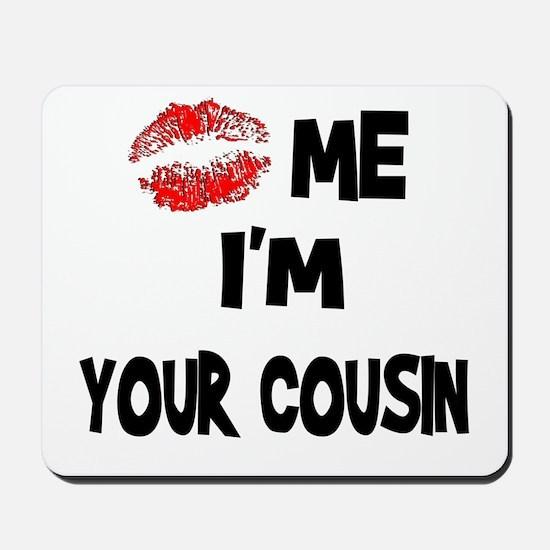 Kiss Me I'm Your Cousin Mousepad