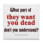 They Want You Dead Tile Coaster