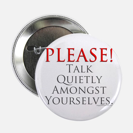 """Please! Talk Quietly Amongst 2.25"""" Button"""