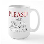 Please! Talk Quietly Amongst Large Mug
