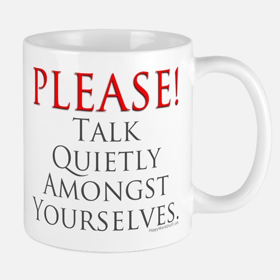 Please! Talk Quietly Amongst Mug