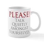 Please! Talk Quietly Amongst Mug