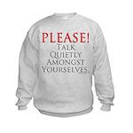 Please! Talk Quietly Amongst Kids Sweatshirt