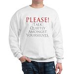 Please! Talk Quietly Amongst Sweatshirt