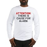Attention: There Is Cause For Long Sleeve T-Shirt