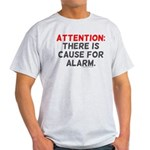 Attention: There Is Cause For Light T-Shirt