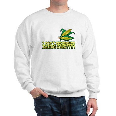 I Don't Remember Eating Corn Sweatshirt