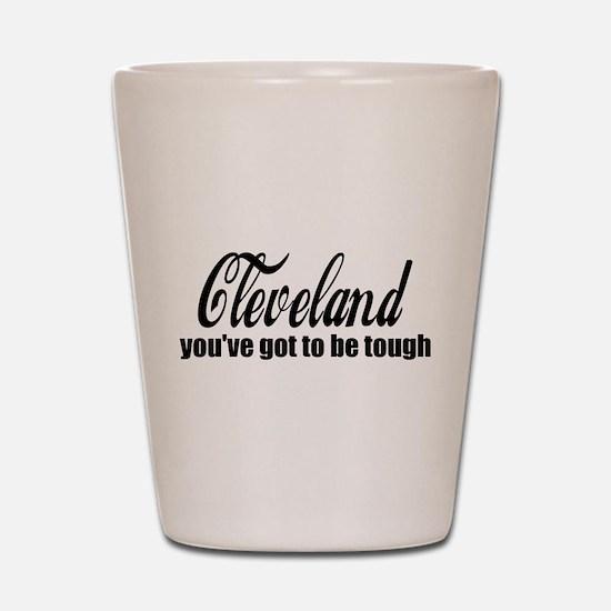 Cleveland You've got to be tough Shot Glass