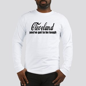 Cleveland You've got to be tough Long Sleeve T-Shi