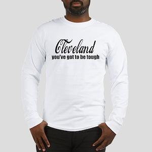 Cleveland You've got to be tough Long Sleeve T-Shi